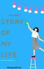 "Story Of My Life ""My First"" by Nadyaefitri14"