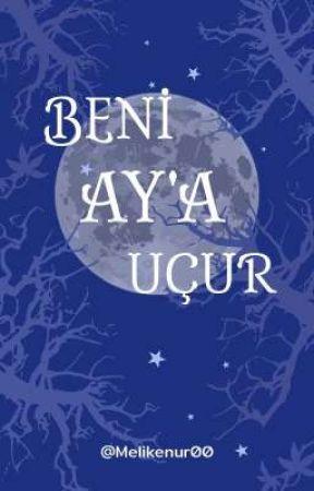 BENİ AY'A UÇUR by Melikenur00