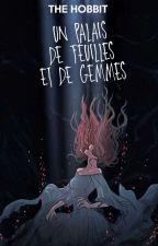 Un Palais De Feuilles Et De Gemmes ━ 𝘁𝗵𝗲 𝗵𝗼𝗯𝗯𝗶𝘁 by juduxrte