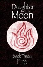 Daughter of the Moon - Book Three: Fire by CoolKeen