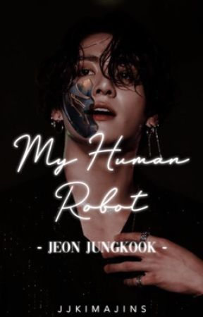 My Human Robot   Jeon Jungkook by jjkimajins