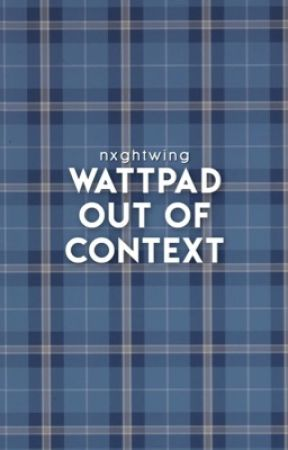 wattpad out of context by nxghtwing