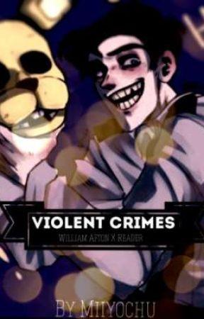 Violent Crimes (William Afton/Dave Miller X Reader) by Miiyochu