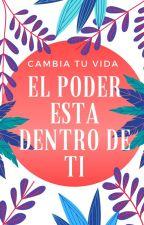 """CAMBIA tu VIDA """"El Poder esta Dentro de ti"""" by beleing"""