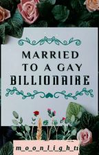 MARRIED TO A GAY BILLIONAIRE (GAY SERIES#1) by m_o_o_n_l_i_g_h_t1
