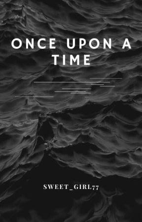 Once Upon A Time by Sweet_girl77