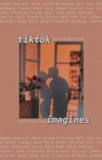TIKTOK IMAGINES ✰ by UPSTATEHOLLAND