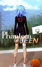 •{The Phantom Queen}• UNDER EDITING! by bokuto143
