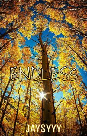Endless (On-going) by Jaysyyy