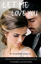 Let Me Love You (Forbidden Love Series Book 7) by Zxcvbnm1974