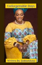 Unforgettable Days(A Hausa Story) by JaddahBaba