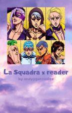 La Squadra x Reader (HIATUS) by andyygonzaalez