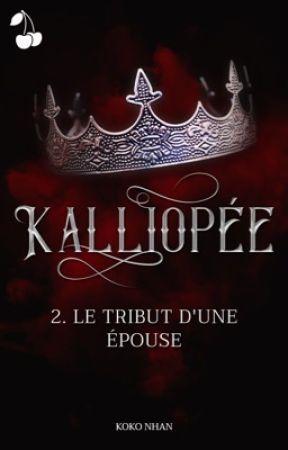 Kalliopée / 2. Le tribut d'une épouse [sous contrat d'édition] by KokoNhan