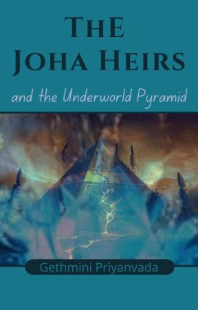 The Joha Heirs And The UnderWorld Pyramid (Currently Editing) by Gethmini012