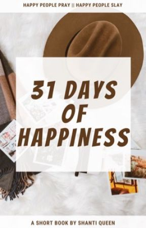 31 Days of Happiness  by Qveen__Shanti
