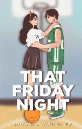That Friday Night by MuwahMuwahChups