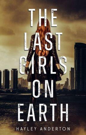 The Last Girls on Earth by HayleyandLaura