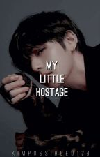 My Little Hostage by KIMPOSSIBLE0123