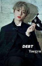 Debt || Taegyu by TAESdickliquid