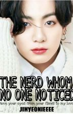The Nerd Whom No One Noticed |Jeon Jungkook| by Jihyeonieeee