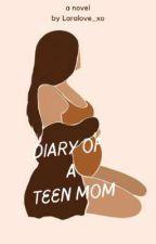 Diary of a teen mom(Editing) by Laralove_xo