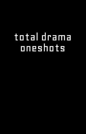 total drama oneshots by wyvrianxv
