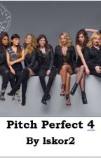 Pitch Perfect 4 by lskor2