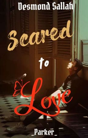 Scared To Love by desmondsallah