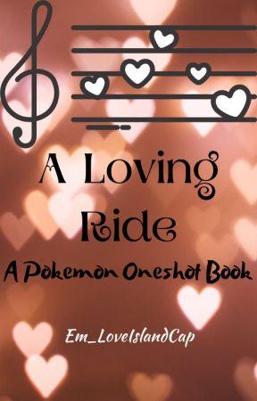 A Loving Ride: A Pokemon Oneshot Book by Em_LoveIslandCap