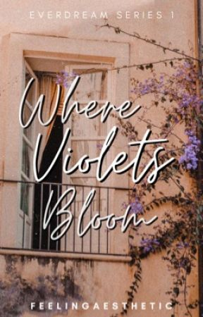Where Violets Bloom (Everdream Series #1) by feelingaesthetic