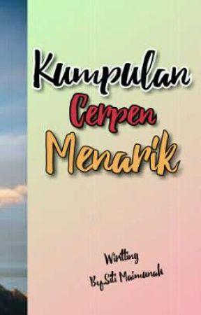 Kumpulan Cerpen Menarik by Siti_Maiimunah11