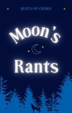 Moon's Many Rants by Queen-of-Crows