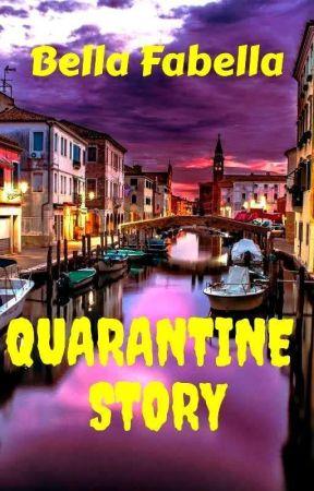 Quarantine Story by BellaFabella