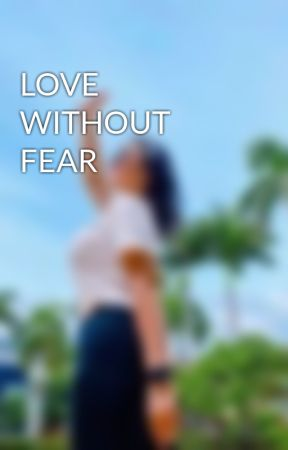 LOVE WITHOUT FEAR by maxinejiji