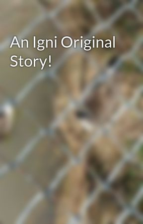 An Igni Original Story! by Sunray2006