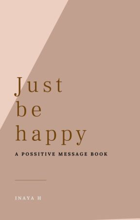 just be happy by livelovelaugh288