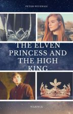 The Elven Princess And The High King (A Peter Pevensie Love Story) by SerenaChintalapati