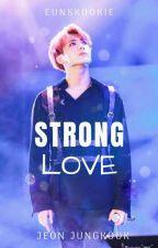 •STRONG LOVE• ||JJK FF|| by Eunskookie