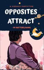 Opposites Attract ✓ |A SidNaaz Fanfiction| by ibutterflywing