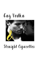 Gay Vodka & Straight Cigarettes by angelicdirection