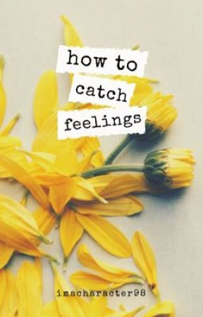 how to catch feelings by imacharacter98