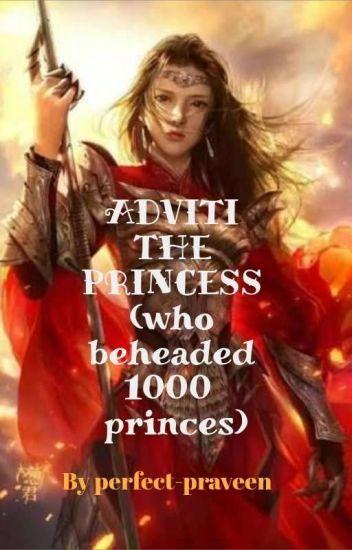""" ADVITI"" THE PRINCESS WHO BEHEADED 1000 PRINCES"