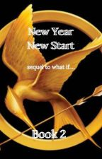 New year New start, the sequel to what if .... {Book 2} by yazmin2066