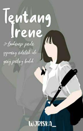Tentang Irene [END] by wjriska_