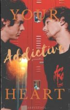 Your Addictive Heart || l.s by Larrysfool
