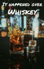 It happened over whiskey by harshitabajaj_239