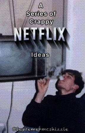 A series of crappy Netflix ideas by Supreme-mcshizzle