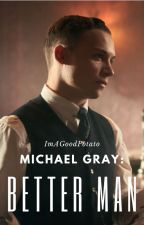 Michael Gray: Better Man by ImAGoodPotato