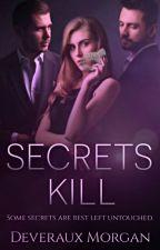 Secrets Kill || Book 1 Of The Cosa Nostra Series by DeverauxMorgan