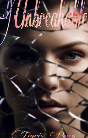 UNBREAKABLE by TigrisRoxy